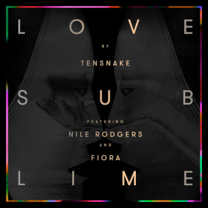 Tensnake feat. Nile Rodgers & Fiora - Love Sublime